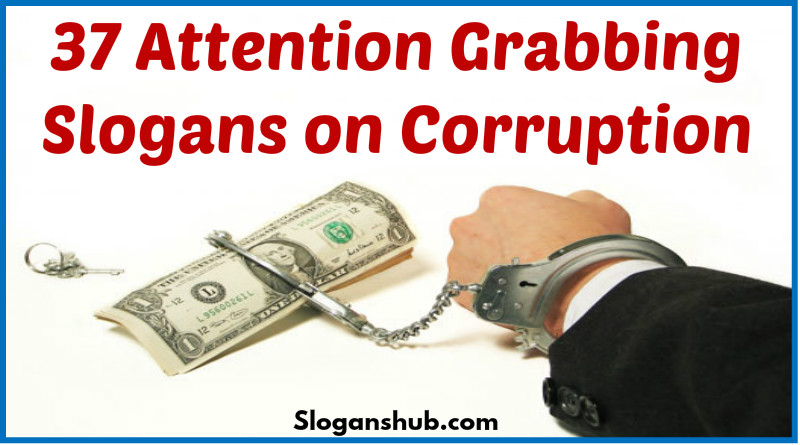 37 Attention Grabbing Slogans on Corruption