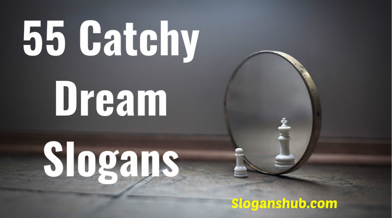 55 Catchy Dream Slogans