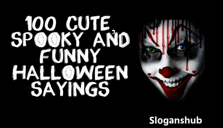 100 Cute, Spooky And Funny Halloween Sayings