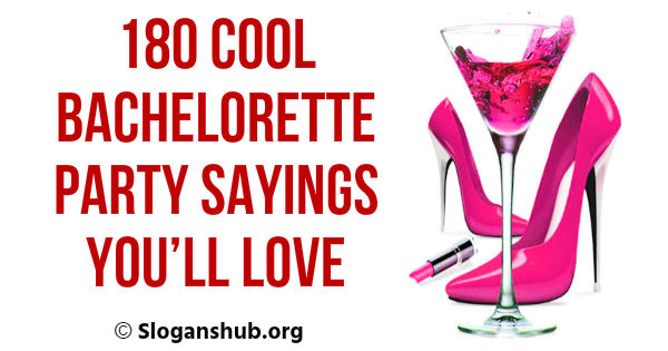 180 Cool Bachelorette Party Sayings You\'ll Love