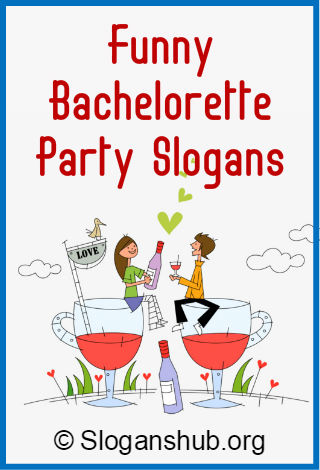 Funny Bachelorette Party Slogans
