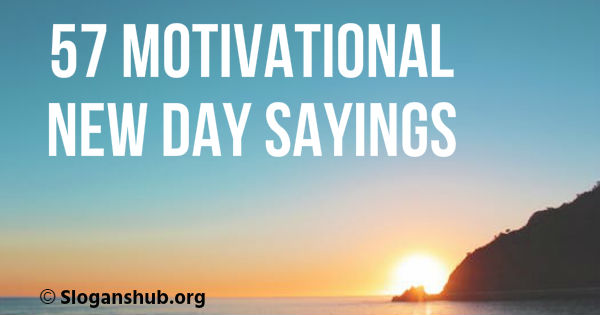 57 Motivational New Day Sayings