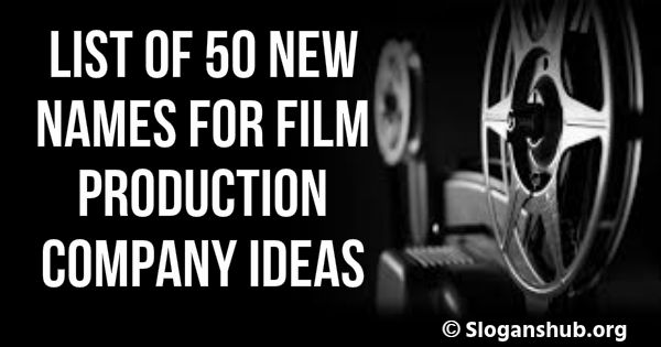 List of 50 New Names for Film Production Company Ideas