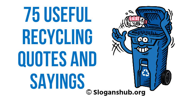 Recycling Quotes And Sayings