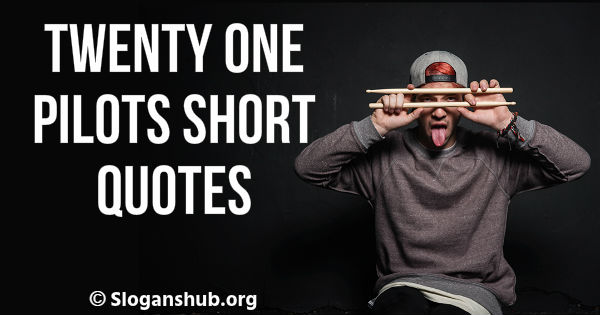 100 Best Twenty One Pilots Quotes That Will Inspire You