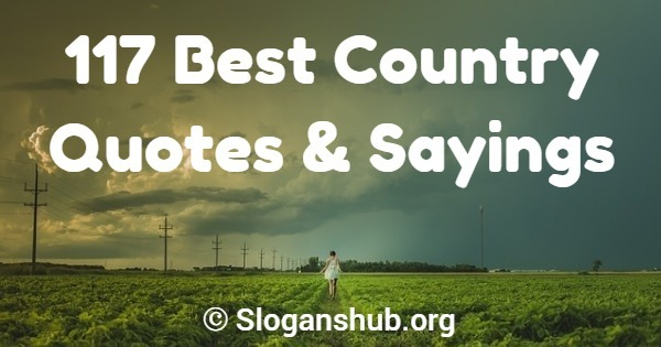 117 Best Country Quotes Sayings Slogans Hub