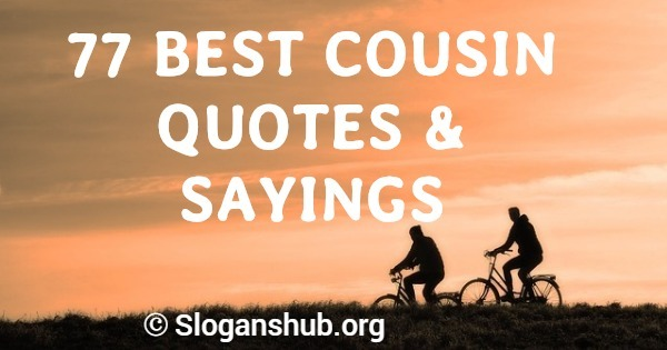 best cousin quotes sayings slogans hub
