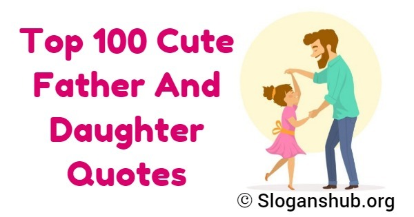 Top 100 Cute Father And Daughter Quotes & Sayings Slogans Hub