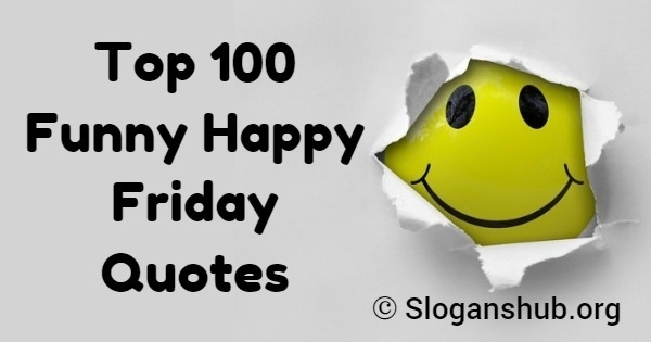 Top 100 Funny Happy Friday Quotes Sayings Slogans Hub