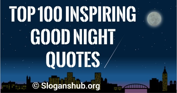 Top 100 Inspiring Good Night Quotes Sayings Slogans Hub