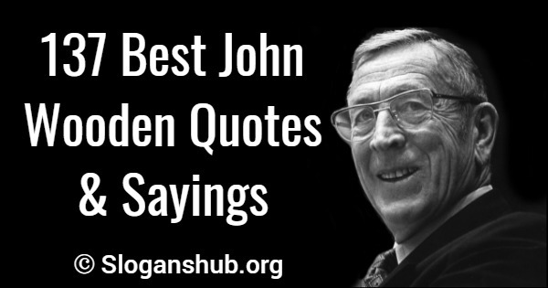 137 Best John Wooden Quotes & Sayings Slogans Hub