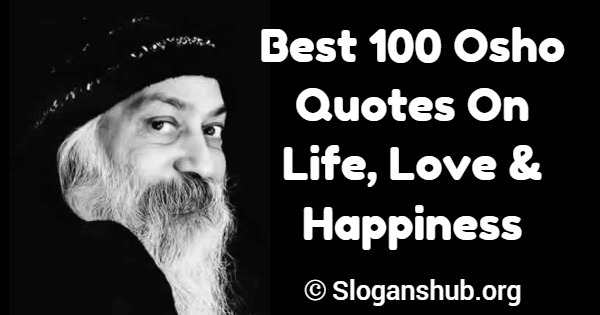 Best 100 Osho Quotes On Life Love Happiness Slogans Hub