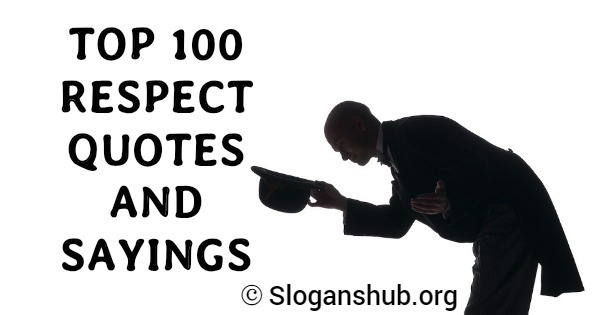 Top 100 Respect Quotes And Sayings Slogans Hub