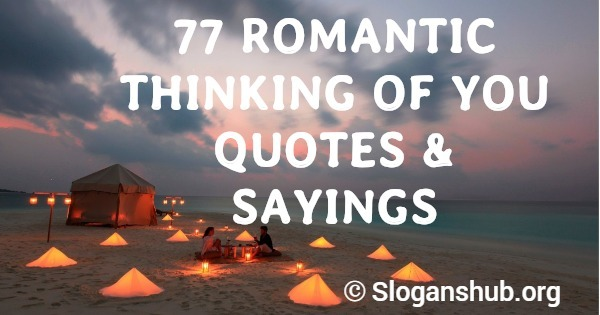 77 Romantic Thinking of You Quotes & Sayings Slogans Hub