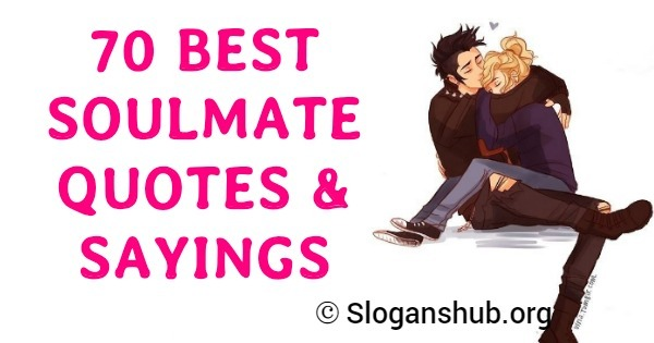 70 Best Soulmate Quotes Sayings Slogans Hub